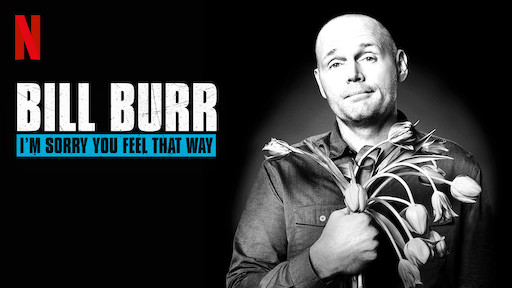 """Bill Burr's """"Sorry you feel that way"""""""
